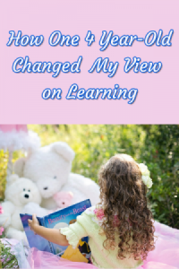 How One 4 Year Old Changed My View on Learning