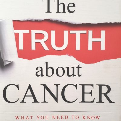 The Truth about Cancer: What You Need to Know about Cancer's History, Treatment, and Prevention Book Review