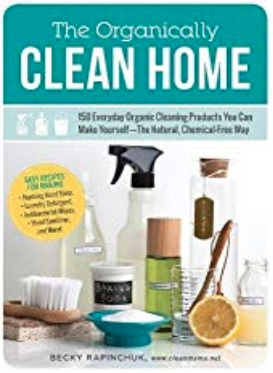 The Organically Clean Home: 150 Everyday Organic Cleaning Products You Can Make Yourself–The Natural, Chemical-Free Way Book Review