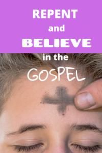 Repent and Believe in the Gospel