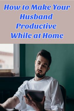 How to Make Your Husband Productive While at Home