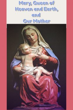 Mary, Queen of Heaven and Earth, and Our Mother