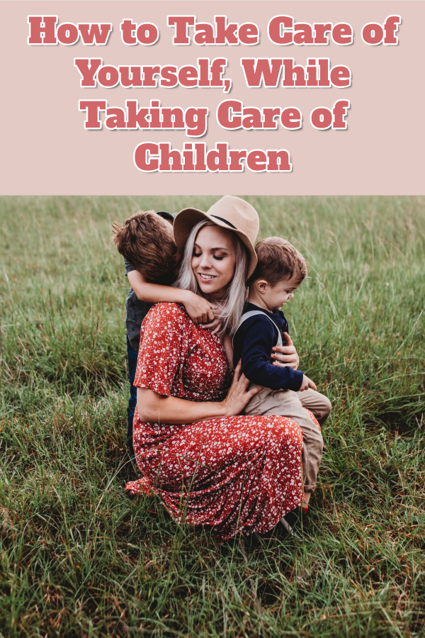 mama life, mom life, take care of yourself, while taking care of children